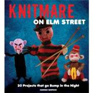 Knitmare on Elm Street : 20 Knitting Projects that Go Bump i..., 9780762444175
