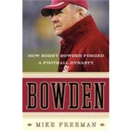 Bowden : How Bobby Bowden Forged a Football Dynasty, 9780061474200  