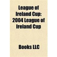 League of Ireland Cup : 2004 League of Ireland Cup, 9781156184226  