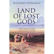 Land of Lost Gods : The Search for Classical Greece, 9781848854239  