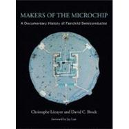 Makers of the Microchip : A Documentary History of Fairchild..., 9780262014243  