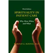 Spirituality in Patient Care : Why, How, When, and What,9781599474250