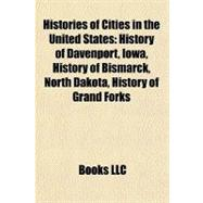 Histories of Cities in the United States : History of Davenport, Iowa, History of Bismarck, North Dakota,... by