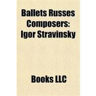 Ballets Russes Composers : Igor Stravinsky, 9781156294314  