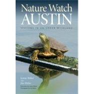 Nature Watch Austin : Guide to the Seasons in an Urban Wildl..., 9781603444316