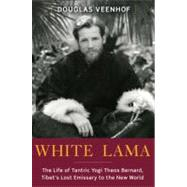 White Lama : The Life of Tantric Yogi Theos Bernard, Tibet's..., 9780385514323  