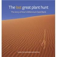 Last Great Plant Hunt : The Story of the Millennium Seed Bank Project,9781842464328