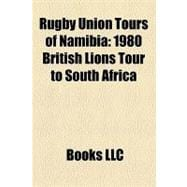 Rugby Union Tours of Namibi : 1980 British Lions Tour to Sou..., 9781156314333  