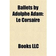 Ballets by Adolphe Adam : Le Corsaire, 9781156294338  