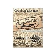 Crack of the Bat : The Louisville Slugger Story, 9781582614342