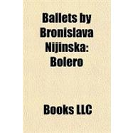 Ballets by Bronislava Nijinsk : Bolro, 9781156294345  