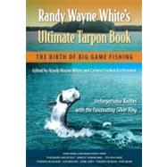 Randy Wayne White's Ultimate Tarpon Book : The Birth of Big ..., 9780813044347
