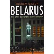 Belarus : The Last European Dictatorship, 9780300134353