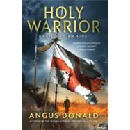 Holy Warrior A Novel of Robin Hood, 9780312604363  
