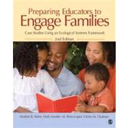 Preparing Educators to Engage Families : Case Studies Using an Ecological Systems Framework,9781412974370