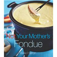 Not Your Mother's Fondue, 9781558324381  