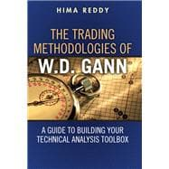 The Trading Methodologies of W.D. Gann A Guide to Building Y..., 9780132734387