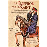 The Emperor and the Saint: Frederick II of Hohenstaufen, Francis of Assisi, and Journeys to Medieval Places,9780875804392