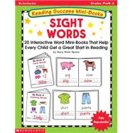 Reading Success Mini-Books: Sight Words; 20 Interactive Mini-Books That Help Every Child Get a Great Start in Reading