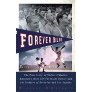 Forever Blue : The True Story of Walter O'Malley, Baseball's..., 9781594484414  