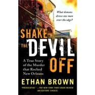 Shake the Devil Off : A True Story of the Murder That Rocked..., 9780312534424  