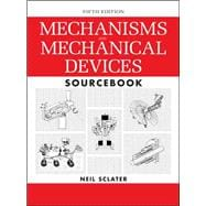Mechanisms and Mechanical Devices Sourcebook, 5th Edition, 9780071704427  
