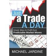 Just a Trade a Day : Simple Ways to Profit from Predictable ..., 9781592804429  