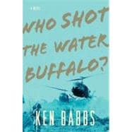 Who Shot the Water Buffalo?: A Novel, 9781590204443  