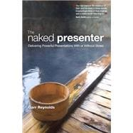 Naked Presenter, The: Delivering Powerful Presentations With..., 9780321704450  