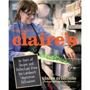 Welcome to Claire's : 35 Years of Recipes and Reflections fr..., 9780762774463