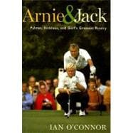 Arnie and Jack : Palmer, Nicklaus, and Golf's Greatest Rivalry,9780618754465