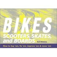 Bikes, Scooters, Skates and Boards : How to Buy 'em, Fix 'em..., 9781580174466