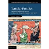 Templar Families : Landowning Families and the Order of the Temple in France, C. 1120-1307,9781107004474