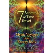 Seven Secrets of Time Travel : Mystic Voyages of the Energy ..., 9781594774478