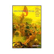 New Worlds for All : Indians, Europeans, and the Remaking of Early America,9780801854484