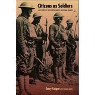 Citizens as Soldiers : A History of the North Dakota National Guard by Cooper, Jerry