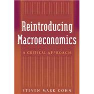 Reintroducing Macroeconomics : A Critical Approach, 9780765614506