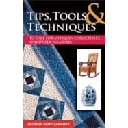 Tips, Tools, & Techniques to Care for Antiques, Collectibles, and Other Treasures