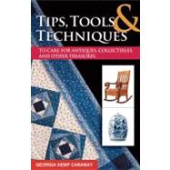 Tips, Tools, and Techniques to Care for Antiques, Collectibl..., 9781574414516