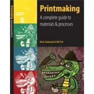 Printmaking : A Complete Guide to Materials and Processes,9780205664535