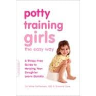 Potty Training Girls the Easy Way : A Stress-Free Guide to H..., 9780738214542  