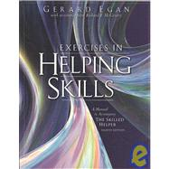 Exercises in Helping Skills for Egan's The Skilled Helper: A Problem Management and Opportunity Development Approach to Helping, 8th,9780495804550