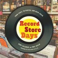 Record Store Days : From Vinyl to Digital and Back Again, 9781402794551