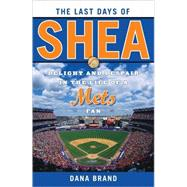The Last Days of Shea: Delight and Despair in the Life of a ..., 9781589794573  