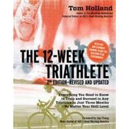 The 12-Week Triathlete: Everything You Need to Know to Train..., 9781592334582  