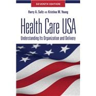 Health Care USA: Understanding Its Organization and Delivery,9780763784584