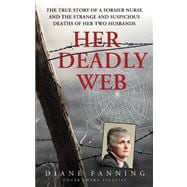 Her Deadly Web : The True Story of a Former Nurse and the St..., 9780312534592