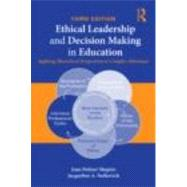 Ethical Leadership and Decision Making in Education: Applying Theoretical Perspectives To Complex Dilemmas, Third Edition,9780415874595