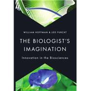 The Biologist's Imagination Innovation in the Biosciences,9780199974597