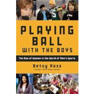 Playing Ball with the Boys : The Rise of Women in the World ..., 9781578604609  